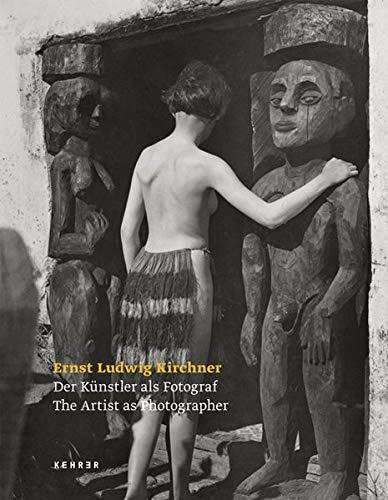 Ernst Ludwig Kirchner: Der Künstler als Fotograf / The Artist as Photographer