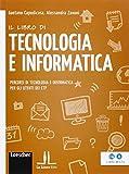 Il libro di tecnologia e informatica. Percorsi di tecnologia e informatica per gli utenti ...