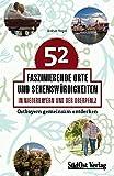 52 faszinierende Orte und Sehenswürdigkeiten in Niederbayern und der Oberpfalz: Ostbayern gemeinsam entdecken