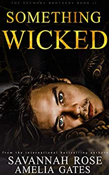 Something Wicked: An Enemies to Lovers Bully Romance (The Seymore Brothers Book 2) (English Edition) par [Savannah Rose, Amelia Gates]