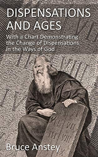 DISPENSATIONS and AGES: With a Chart Demonstrating the Change of Dispensations in the Ways of God (English Edition)