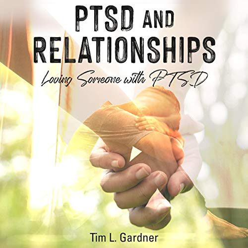 PTSD and Relationships: Loving Someone with PTSD Audiobook By Tim L. Gardner cover art