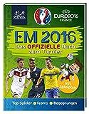 UEFA EURO 2016 - EM 2016: Das offizielle Buch zum Turnier: Top-Spieler - Teams - Begegnungen - Spielplan
