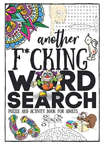 Compare Textbook Prices for Another F*cking Word Search Puzzle And Activity Book For Adults: Funny Boredom Busters With Various Games / Activities Plus Humorous Quotes Coloring ... Gag Gift For Laughter - Fun For Men And Women  ISBN 9798633499445 by Publishers, Another Activity Book