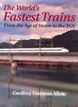 The World's Fastest Trains : From the Age of Steam to the TGV