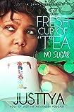 A Fresh Cup of 'T'ea No Sugar