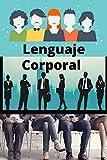 Lenguaje Corporal: Conocer y dominar a una Persona por sus gestos y movimientos .