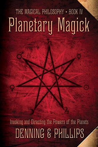 Planetary Magick: Invoking and Directing the Powers of the Planets: 04 (The Magical Philosophy)