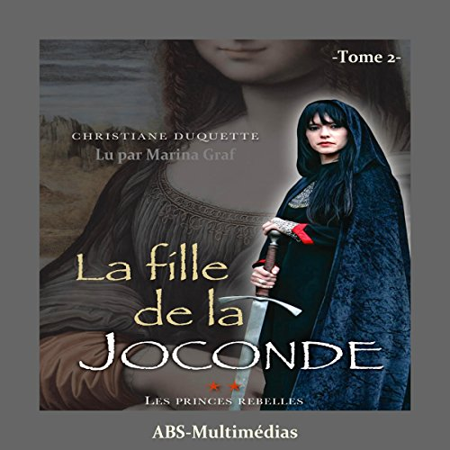 Les princes rebelles     La fille de la Joconde 2              By:                                                                                                                                 Christiane Duquette                               Narrated by:                                                                                                                                 Marina Graf                      Length: 9 hrs and 13 mins     Not rated yet     Overall 0.0