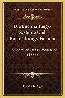 Die Buchhaltungs-Systeme Und Buchhaltungs-Formen: Ein Lehrbuch Der Buchhaltung (1887)