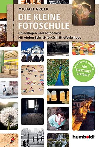 Die kleine Fotoschule: Grundlagen und Fotopraxis. Mit vielen Schritt-für Schritt-Workshops (humboldt - Freizeit & Hobby): Grundlagen und Fotopraxis. ... erklärt - Für Einsteiger geeignet