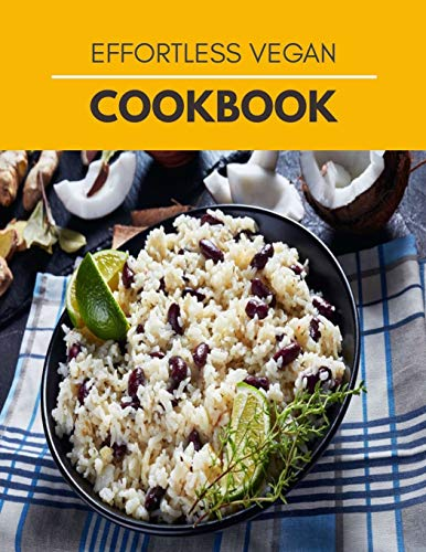 Effortless Vegan Cookbook: Easy Instructions, Few Ingredients & Delicious High-Protein Recipes