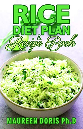 RICE DIET PLAN & RECIPE BOOK: Recipes to Feed Your Body the Healthy Way (English Edition)