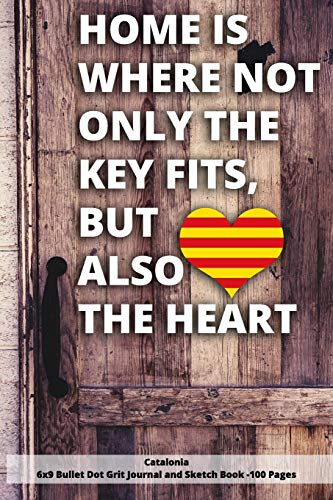 Home Is Where Not Only The Key Fits, But Also The Heart Catalonia 6x9 Bullet Dot Grit Journal and Sketch Book - 100 Pages: 6 x 9 Dot Gritted Journal for People love thier roots