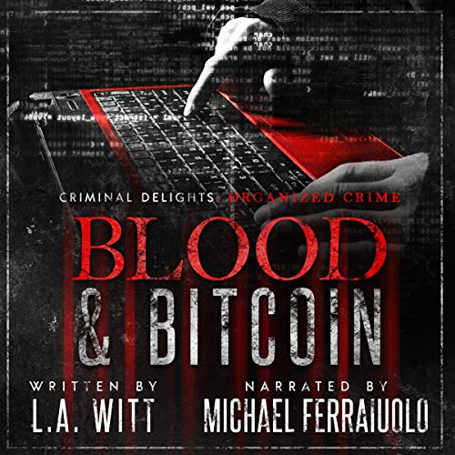 Blood & Bitcoin: Organized Crime     Criminal Delights, Book 4              De :                                                                                                                                 L. A. Witt                               Lu par :                                                                                                                                 Michael Ferraiuolo                      Durée : 11 h et 16 min     Pas de notations     Global 0,0