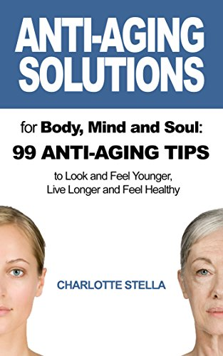 Amazon Com Anti Aging Solutions For Body Mind And Soul 99 Anti