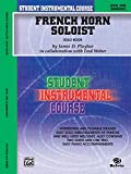 Student Instrumental Course French Horn Soloist: Level I (Solo Book)