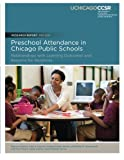 Preschool Attendance in Chicago Public Schools: Relationships with Learning Outcomes and Reasons for Absences