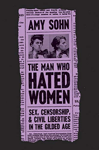 Image of The Man Who Hated Women: Sex, Censorship, and Civil Liberties in the Gilded Age