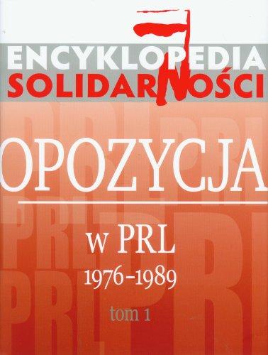 Encyklopedia Solidarności Opozycja w PRL 1976-1989 Tom 1