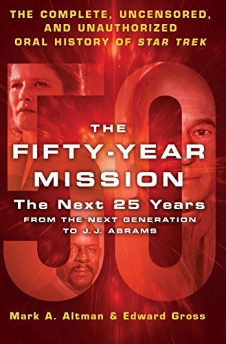 The Fifty-Year Mission: The Next 25 Years: From The Next Generation to J. J. Abrams: The Complete, Uncensored, and Unauthorized Oral History of Star Trek (English Edition)