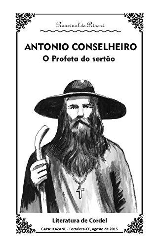 ANTONIO CONSELHEIRO: Um Profeta do Sertão