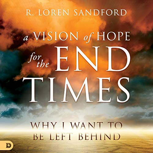 A Vision of Hope for the End Times Audiobook By R. Loren Sandford cover art