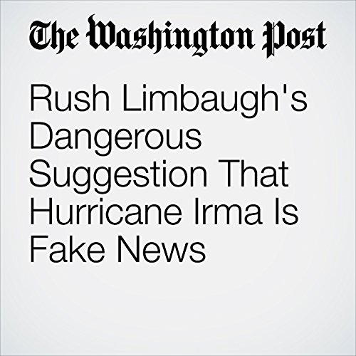Rush Limbaugh's Dangerous Suggestion That Hurricane Irma Is Fake News copertina