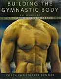 Building the Gymnastic Body: The Science of Gymnastics Strength Training by Christopher Sommer (2008-05-03)