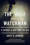 The Wolf and the Watchman: A Father, a Son, and the CIA