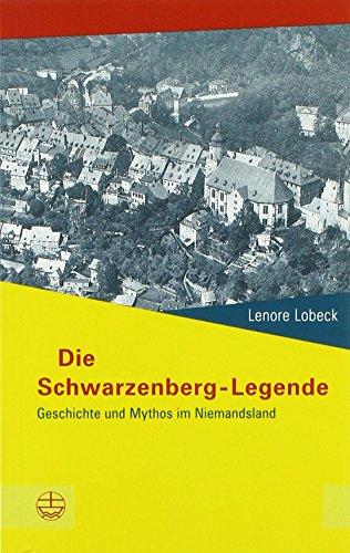 Die Schwarzenberg-Legende: Geschichte und Mythos im Niemandsland (Buchreihe des Sächsischen Landesbeauftragten zur Aufarbeitung der SED-Diktatur)