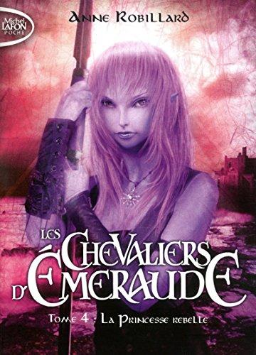 Les Chevaliers d'Emeraude, Tome 4 : La princesse rebelle [ Format: POCHE ]