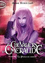 Les Chevaliers d'Emeraude, Tome 4 - La princesse rebelle [ Format: POCHE ] d'Anne Robillard