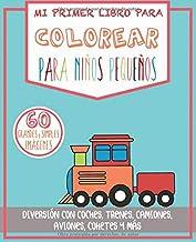 Mi Primer Libro Para Colorear Para Niños Pequeños: Diversión Con Coches, Trenes, Camiones, Aviones, Cohetes y Más