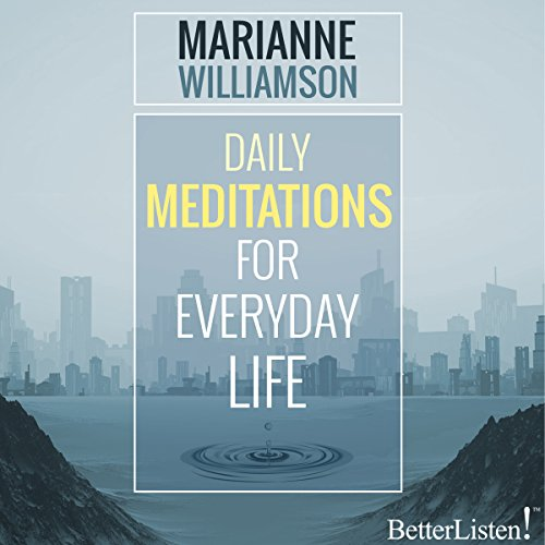 Daily Meditations for Everyday Life                   By:                                                                                                                                 Marianne Williamson                               Narrated by:                                                                                                                                 Marianne Williamson                      Length: 1 hr and 7 mins     1 rating     Overall 5.0