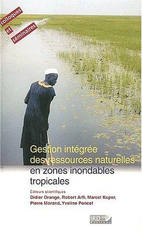 Gestion intégrée des ressources naturelles en zones inondables tropicales : Séminaire international (Bamako, 20-23 juin 2000, Palais des Congrès)