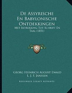 De Assyrische En Babylonische Ontdekkingen: Met Betrekking Tot Schrift En Taal (1851)