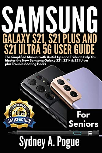 SAMSUNG GALAXY S21, S21 PLUS AND S21 ULTRA 5G USER GUIDE FOR SENIORS: The Simplified Manual with Useful Tips and Tricks to Help You Master the New ... S21+ & S21 Ultra plus Troubleshooting Hacks