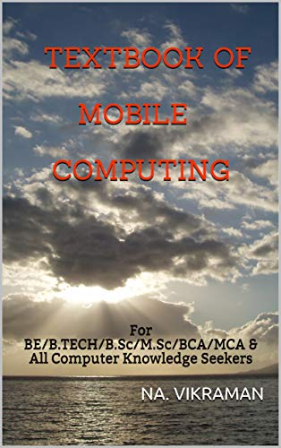 TEXTBOOK OF MOBILE COMPUTING: For BE/B.TECH/B.Sc/M.Sc/BCA/MCA & All Computer Knowledge Seekers (2020 24) (English Edition)