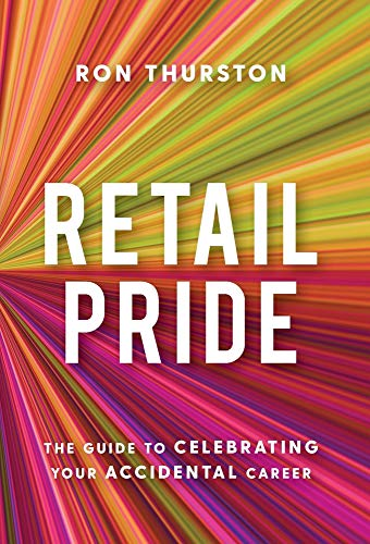 Compare Textbook Prices for Retail Pride: The Guide to Celebrating Your Accidental Career  ISBN 9781544515939 by Thurston, Ron