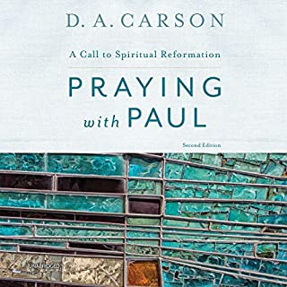 Praying with Paul, Second Edition     A Call to Spiritual Reformation              By:                                                                                                                                 D. A. Carson                               Narrated by:                                                                                                                                 Matthew McAuliffe                      Length: 8 hrs and 50 mins     Not rated yet     Overall 0.0