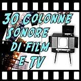 30 Colonne Sonore di Film e TV