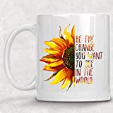 Be the Change you Want to See in the World Mug Sunflower Watercolor Art Coffee Cup