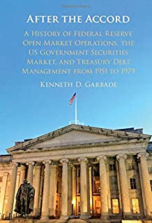 After the Accord: A History of Federal Reserve Open Market Operations, the US Government Securities Market, and Treasury D...