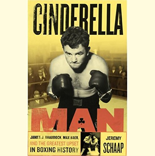 Cinderella Man     James J. Braddock, Max Baer and the Greatest Upset in Boxing History              By:                                                                                                                                 Jeremy Schaap                               Narrated by:                                                                                                                                 Jeremy Schaap                      Length: 5 hrs and 38 mins     3 ratings     Overall 4.0