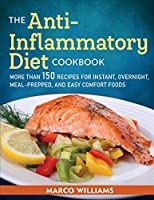 The Anti-Inflammatory Diet Cookbook: More Than 150 Recipes for Instant, Overnight, Meal-Prepped, and Easy Comfort Foods