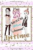 J'ai 23 et C'est Mon Journal Intime: Cadeau fille 23 ans Anniversaire , Idée Cadeau fille 23 ans original, Journal Intime de mes vingt-trois ans