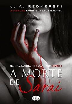 A morte de Sarai (Na Companhia de Assassinos Livro 1) por [J. A. Redmerski]
