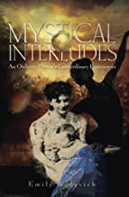 Mystical Interludes: An Ordinary Person's Extraordinary Experiences