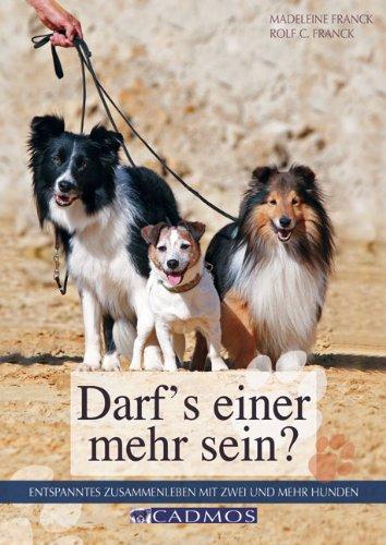 Darf\'s einer mehr sein?: Entspanntes Zusammenleben mit zwei oder mehr Hunden (Haltung und Erziehung)